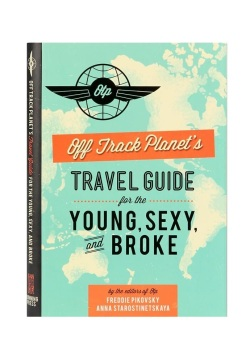 Off Track Planet's Travel Guide for the Young Sexy and Broke